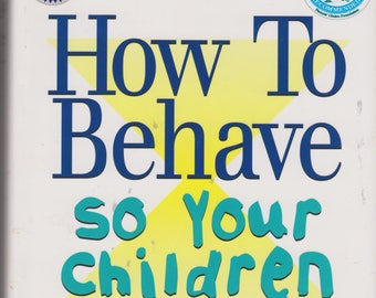 How to Behave So Your Children Will, Too! (Hardcover, Parenting) 1997
