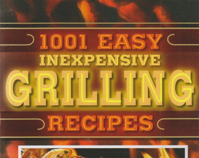 1001 Easy Inexpensive Grilling Recipes for Grilling Almost Everything (Softcover, Cookbook, Grilling) 2012