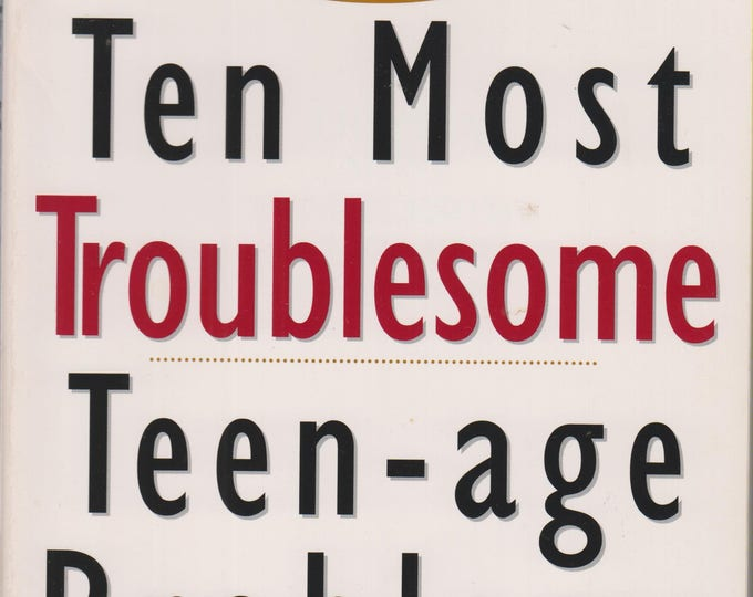 Ten Most Troublesome Teen-age Problems: And How to Solve Them  (Softcover, Parenting) 1997