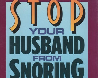 Stop Your Husband from Snoring: A Medically Proven Program to Cure the Night's Worst Nuisance (Hardcover, Health, Snoring)  1993