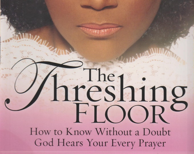 The Threshing Floor -  How to Know Without a Doubt God Hears Your Every Prayer (Hardcover: Spiritual) 2005