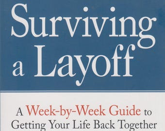 Surviving a Layoff: A Week-by-Week Guide to Getting Your Life Back Together (Softcover, Personal Finance, Self-Help)  2009