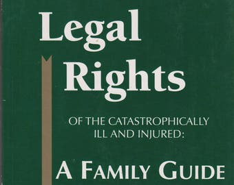Legal Rights of the Catastrophically Ill and Injured: A Family Guide  (Softcover, Law)  1998