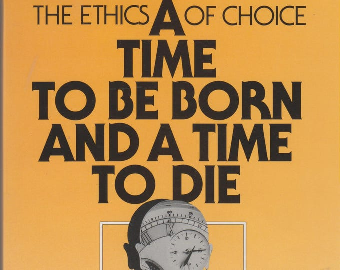 A Time to be Born and a Time to Die: The Ethics of Choice (Softcover, Ethics, Medical, Reference)  1991