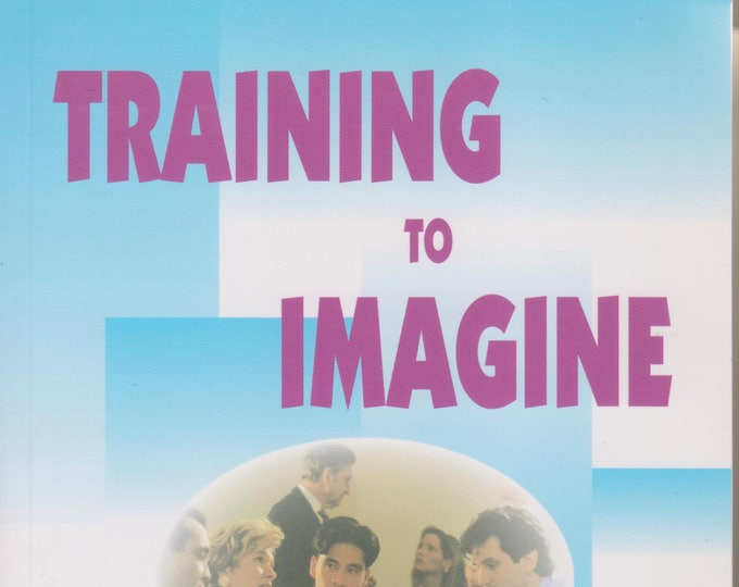 Training to Imagine - Practical Improvisational Theatre Techniques to Enhance Creativity  (Softcover: Management Training,  Education) 2001