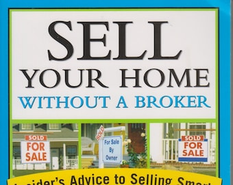 Sell Your Home Without a Broker - Insider's Advice to Selling Smart, Fast and for Top Dollar (Softcover: Real Estate) 2006