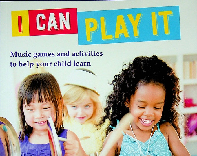 I Can Play It - Music Games and Activities to Help Your Child Learn  (Softcover:  Educational, Parenting)  2015