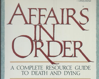 Affairs in Order: A Complete Resource Guide to Death and Dying (Softcover Resource Guide, Bereavement, Self-Help) 1993