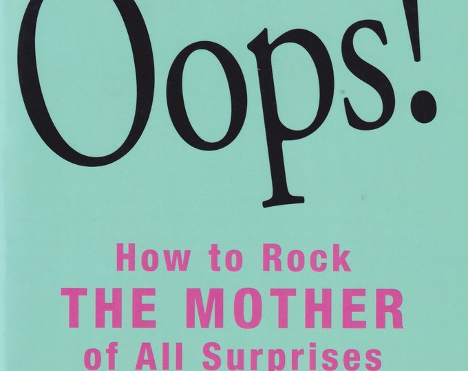Oops! How to Rock the Mother of All Surprises by Tracy Moore (Trade Paperback: Parenting, Motherhood, Pregnancy) 2013