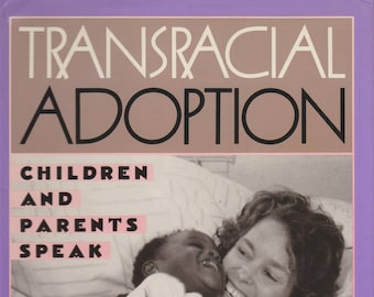 Transracial Adoption: Children and Parents Speak (Hardcover, Adoption, Parenting)  1992