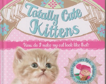 Totally Cute Kittens: How do I make my cat look like that? (Totally Cute Pets)  2015