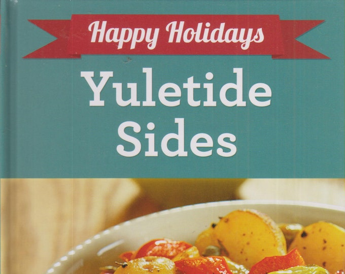 Happy Holidays Yuletide Sides  (Hardcover: Cooking, Recipes) 2014