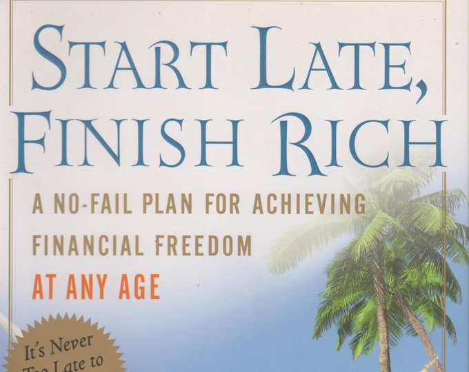 Start Late, Finish Rich: A No-Fail Plan for Achieving Financial Freedom at Any Age   (Hardcover, Personal Finance)  2005
