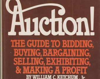 Auction!  The Guide to Bidding, Buying, Bargaining, Selling, Exhibiting and Making a Profit by William C. Ketchum Jr. (Hardcover: Antiques)