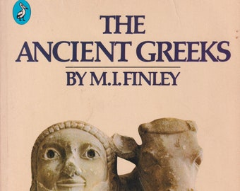 The Ancient Greeks by M I Finley (Paperback: History. Archaeology) 1984