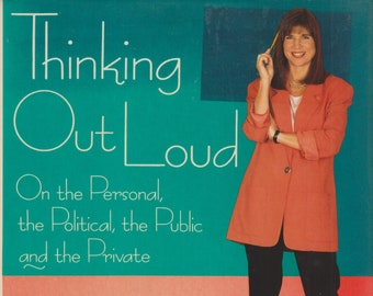 Thinking Out Loud - On the Personal, the Political, the Public, and the Private  by Anna Quindlen (Hardcover:Commentary, Current Events)1993