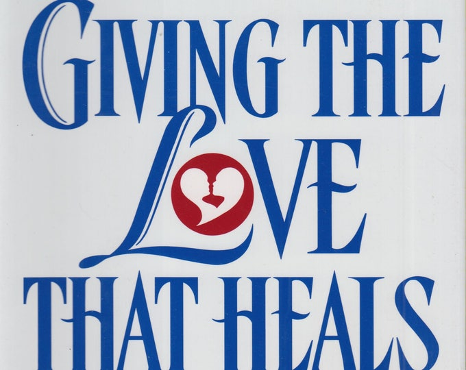 Giving the Love That Heals : A Guide for Parents  (Hardcover, Self-Help, Parents, Family) 1997 First Edition