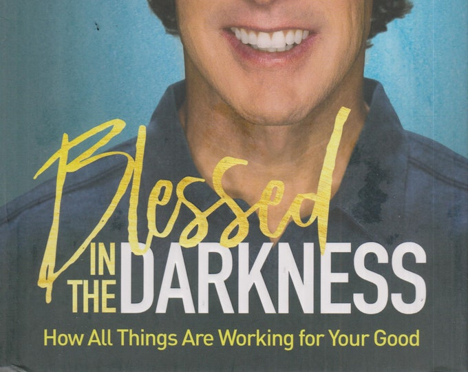 Blessed In The Darkness - How All Things Are Working For Your Good (Hardcover: Religion, Inspirational, Christian Living ) 2017