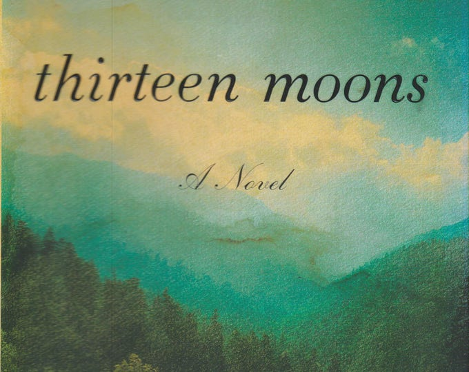 Thirteen Moons by Charles Frazier (2006, First Trade Edition, Hardcover)