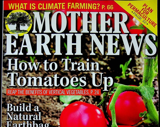 Mother Earth News  June July 2021 How to Train Tomatoes Up (Magazine: Sustainable Living, Organic Gardening)