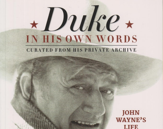 Duke in His Own Words - John Wayne's Life in Letters, Notes and Never-Before-Seen Photos  (Softcover:  Biography, John Wayne) 2016