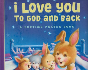 I Love You To God and Back - A Bedtime Prayer Book  (Hardcover: Religious, Children)  2013