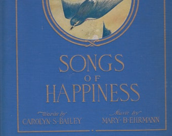 Songs of Happiness  Words by Carolyn S Bailey, Music by Mary B Ehrmann (Oversized Hardcover: Music) 1912