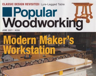 Popular Woodworking June 2021 Modern Maker's Workstation (Magazine: Woodworking, Crafts, Hobby)