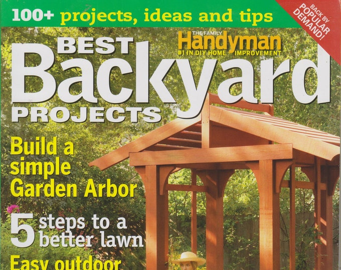 Best Backyard Projects (The Family Handyman)  100+ Projects, Ideas and Tips (Magazine, Outdoor Projects, DIY) 2013