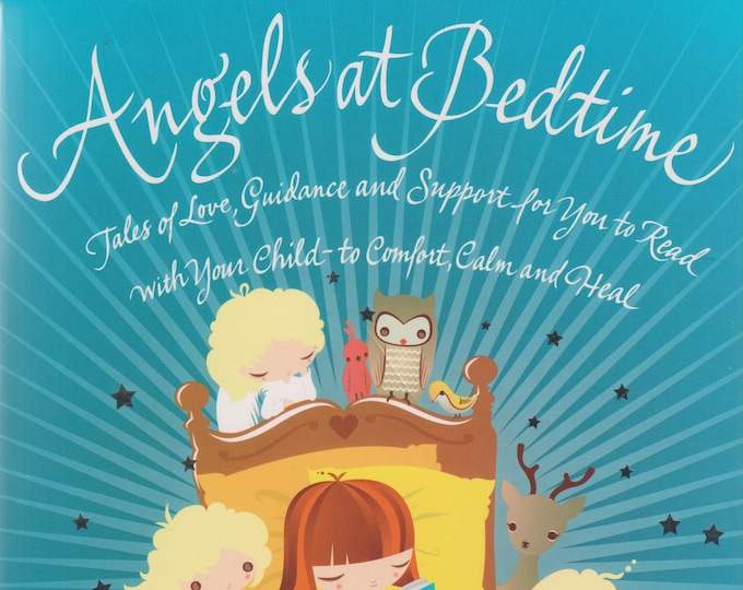 Angels at Bedtime - Tales of Love, Guidance and Support for You to Read with Your Child to Comfort,  (Softcover: Children's, Parents) 2011