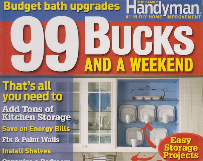 The Family Handyman 99 Bucks and A Weekend - 62 Instant Projects All Less than 4 Hours (Magazine: DIY, Home Improvement) 2008
