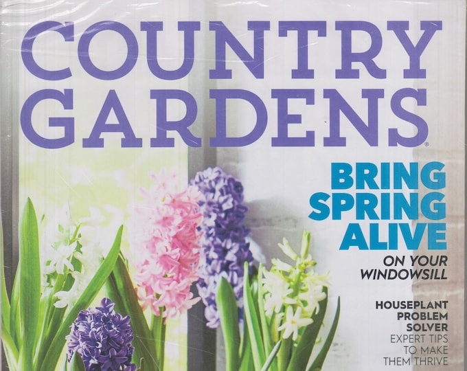 Country Gardens Magazine Early Spring 2020 Bring Spring Alive on Your Windowsill (Magazine:  Garden, Gardening)