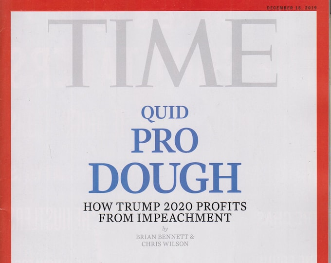 Time December 16, 2019 Quid Pro Dough - How Trump 2020 Profits From Impeachment    (Magazine: Current Events, Nonfiction)