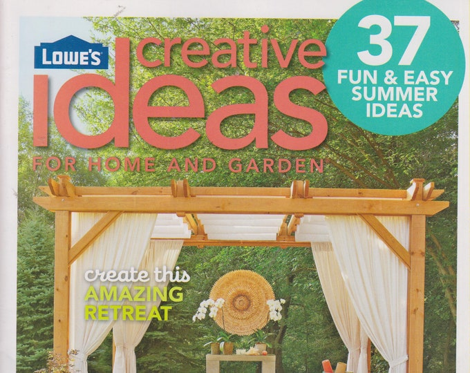 Lowe's Creative Ideas for Home and Garden  Summer Issues (6 Magazines)  (Summer Projects, Gardening)