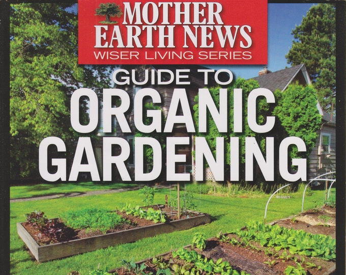 Mother Earth News Guide to Organic Gardening (Wiser Living Series  Spring 2014)  (Gardening, Organic Gardening  2014