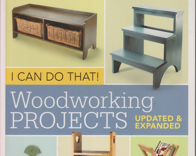 I Can Do That! Woodworking Projects - Updated and Expanded  (Softcover: Woodworking, Hobby, Craft) 2012