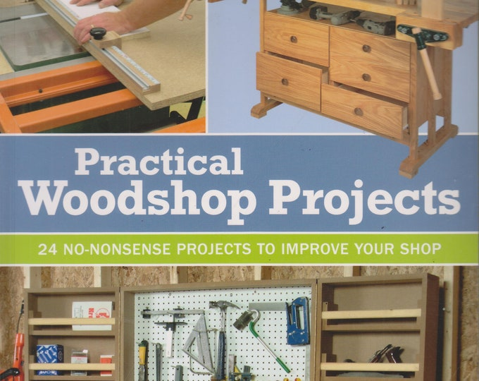 Practical Woodshop Projects - 24 No-Nonsense Projects to Improve Your Shop  (Softcover: Woodworking, Hobby, Craft) 2013
