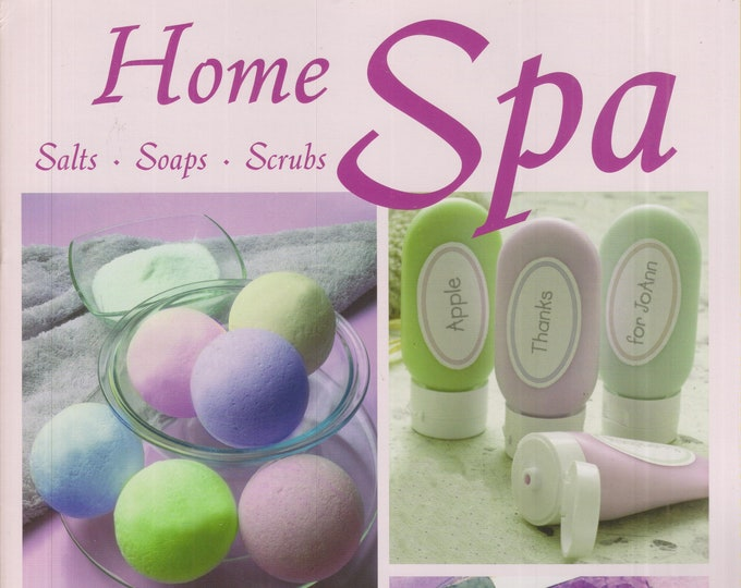Home Spa Salts - Soaps - Scrubs (Staple-bound: Crafts, Soaps, Lotions, Scrubs) 2006nitting, Crochet)  2009