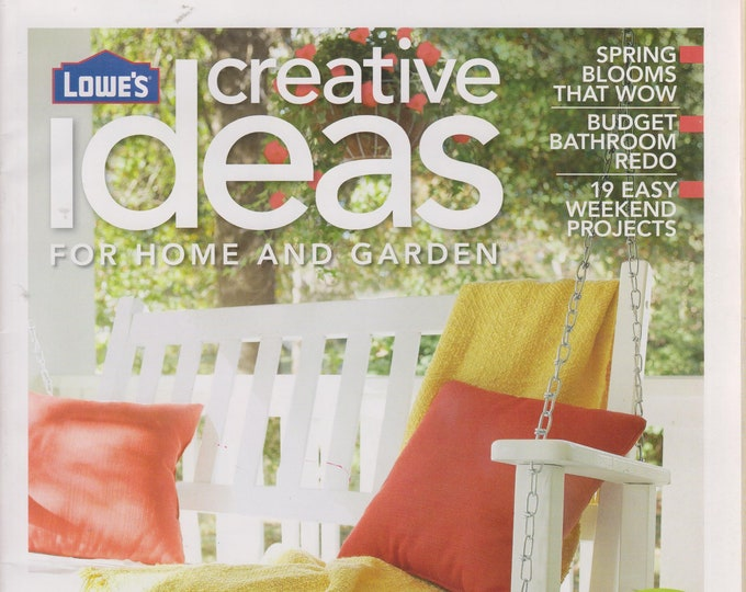 Lowe's Creative Ideas for Home and Garden Spring Issues (7 Magazines)  (Spring Projects, Gardening)
