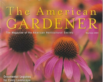 The American Gardener  May June 2004 Colorful and Dependable Coneflowers, Ornamental Legumes, Vibrant Borders (Magazine: Gardening)