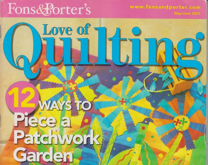 Fons & Porter's  Love of Quilting  May/June 2005 12 Ways to Piece a Patchwork Garden (Magazine: Crafts, Sewing)