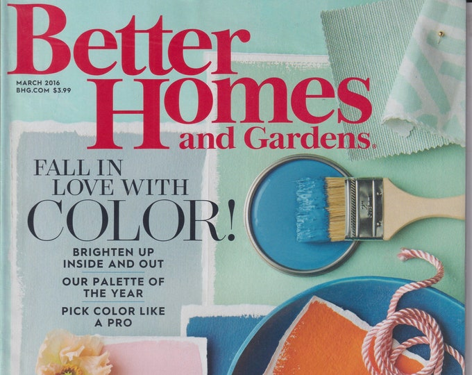 Better Homes and Gardens March 2016 Fall In Love With Color! (Magazine, Home and Garden)