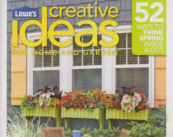 Lowe's Creative Ideas for Home and Garden Spring Issues (6 Magazines)  (Spring Projects, Gardening)