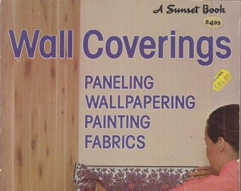 Wall Coverings - Paneling, Wallpapering, Painting, Fabrics (Softcover: Home Decor, How-To) 1982