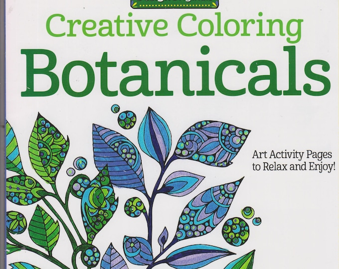 Creative Coloring Botanicals Art Activity Pages to Relax and Enjoy! (Softcover: Coloring Book, Art) 2016