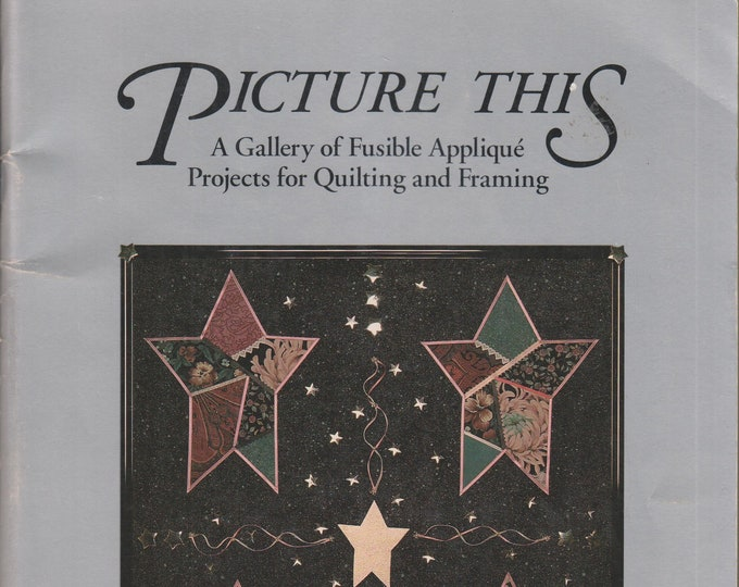 Picture This - A Gallery of Fusible Applique Projects for Quilting and Framing  (Softcover: Needlecrafts, Crafts, Quilting) 1990