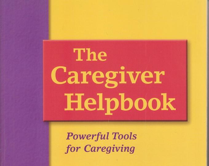 The Caregiver Helpbook: Powerful Tools for Caregiving (Softcover, Caregiving, Health) 2002
