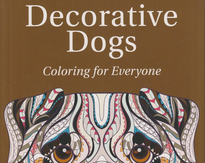 Decorative Dogs - Coloring for Everyone  A Fun Anti-Stress Coloring Book (Softcover; Coloring Book, Art, Pets) 2016