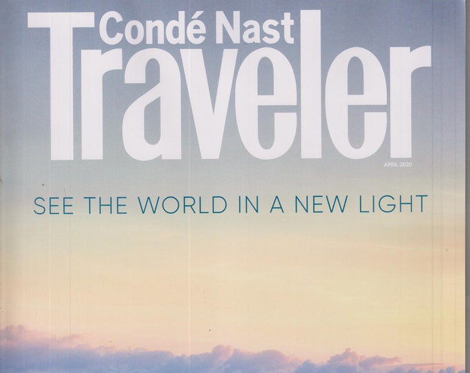Conde Nast Traveler April 2020  See The World in a New Light (Magazine: Travel)