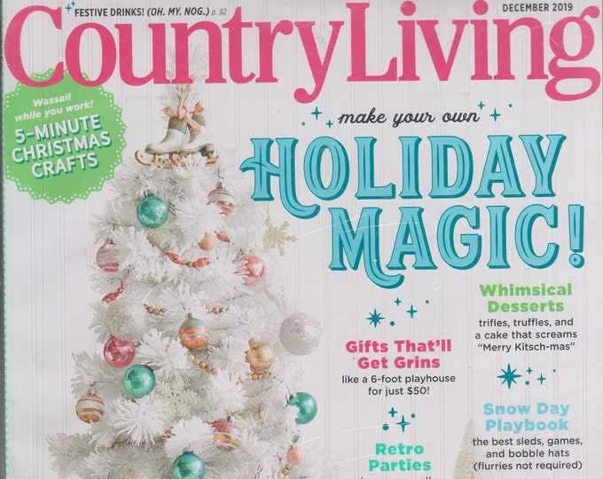 Country Living December 2019 Holiday Magic!  (Magazine:  Home & Garden)
